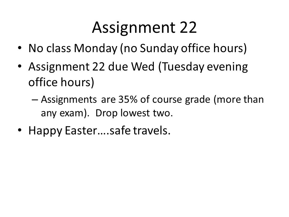 Assignment 22 No class Monday (no Sunday office hours)
