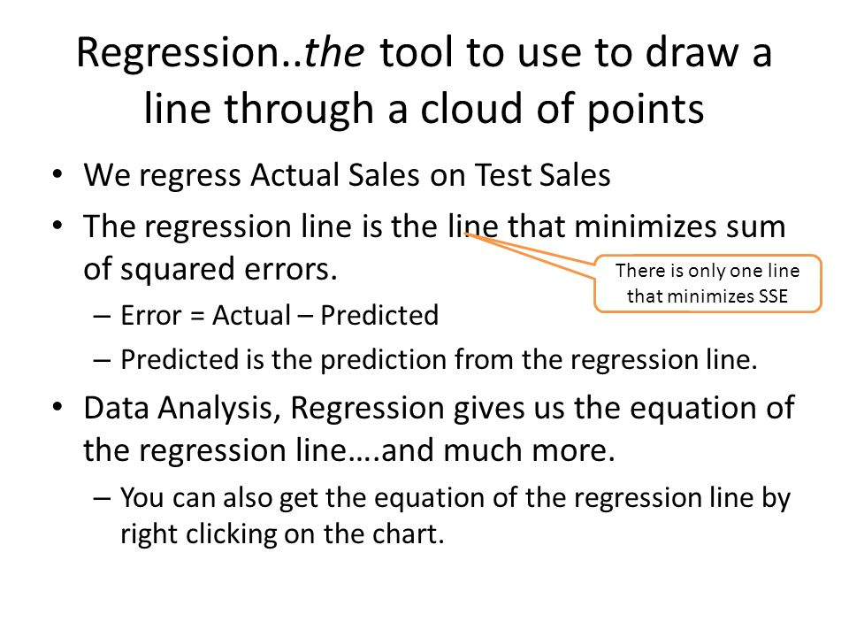 Regression..the tool to use to draw a line through a cloud of points