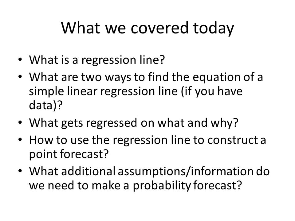 What we covered today What is a regression line