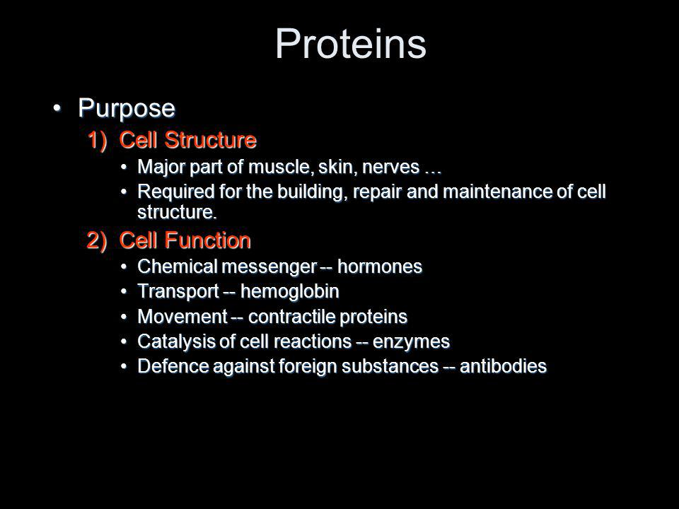 Proteins Purpose 1) Cell Structure 2) Cell Function