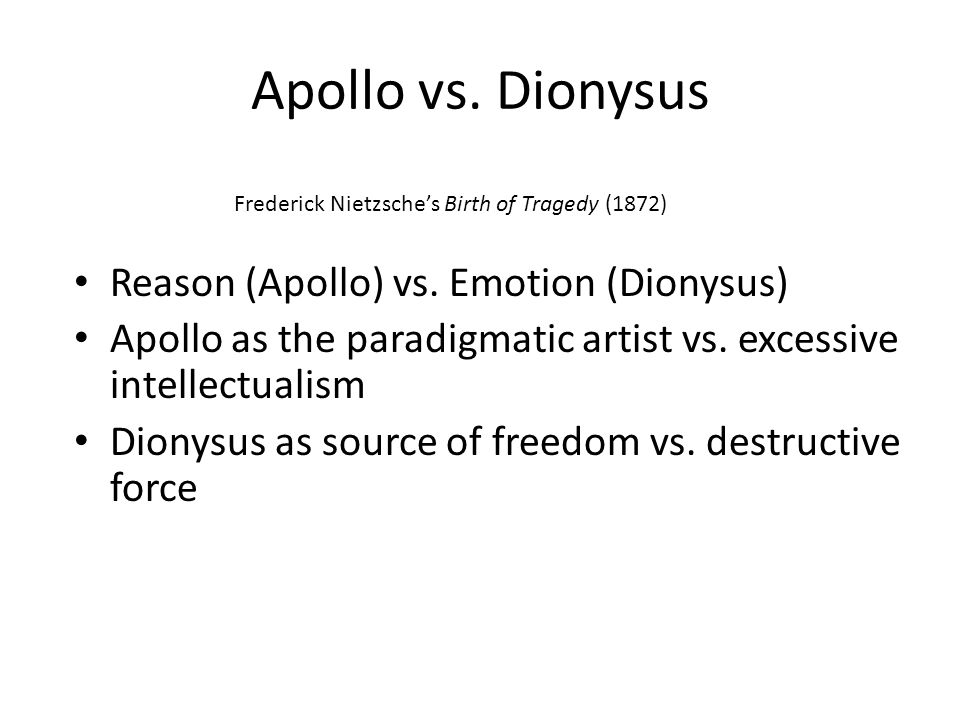 Apollo vs. Dionysus Reason (Apollo) vs. Emotion (Dionysus)