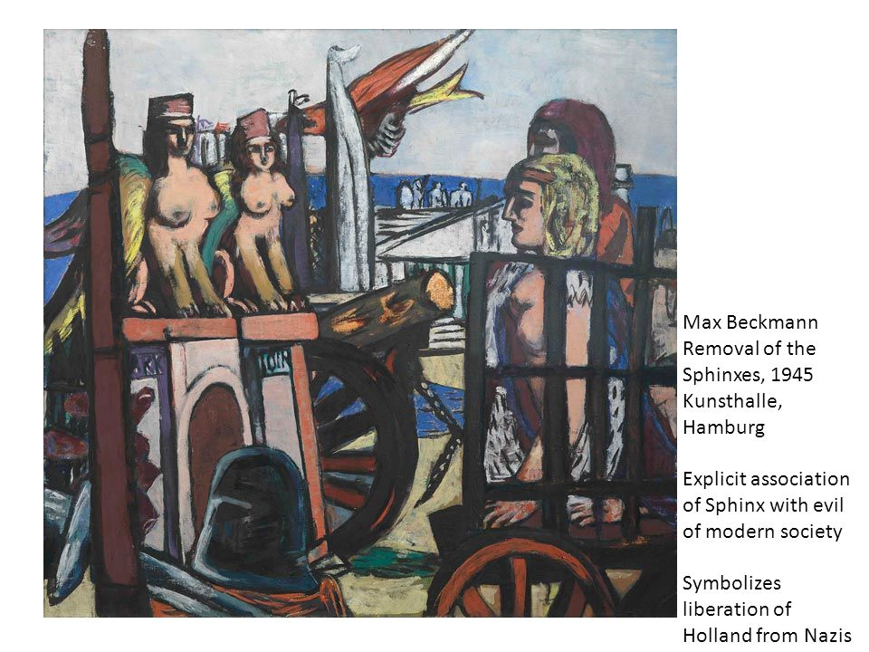 Max Beckmann Removal of the Sphinxes, 1945. Kunsthalle, Hamburg. Explicit association of Sphinx with evil of modern society.