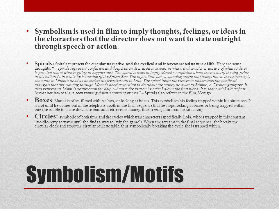 Symbolism is used in film to imply thoughts, feelings, or ideas in the characters that the director does not want to state outright through speech or action.
