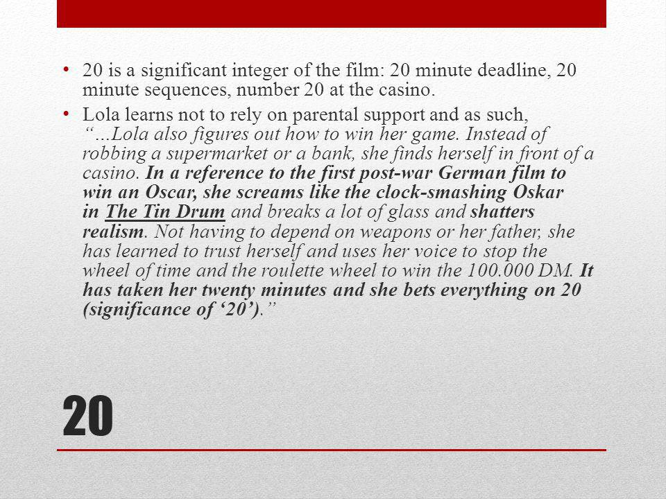 20 is a significant integer of the film: 20 minute deadline, 20 minute sequences, number 20 at the casino.