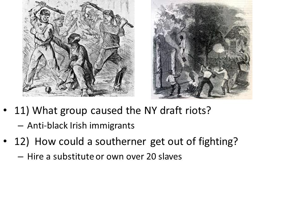 11) What group caused the NY draft riots