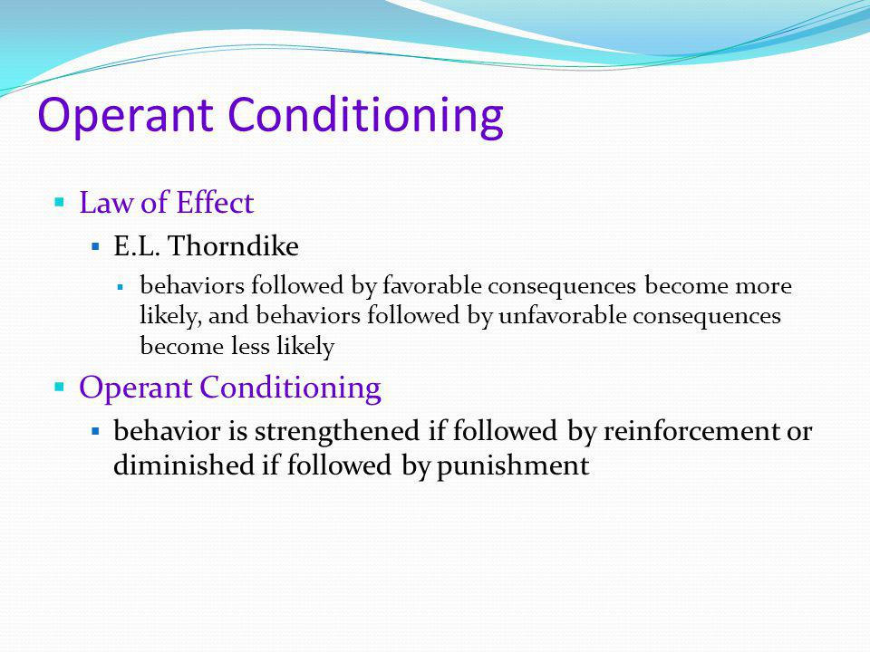 Operant Conditioning Law of Effect Operant Conditioning E.L. Thorndike