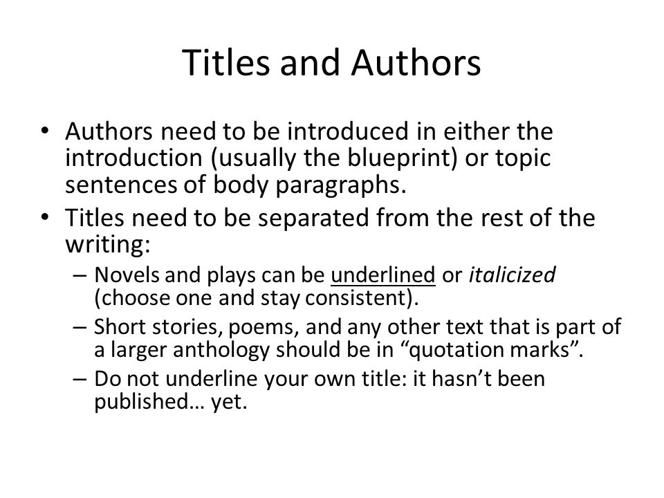 Titles and Authors Authors need to be introduced in either the introduction (usually the blueprint) or topic sentences of body paragraphs.