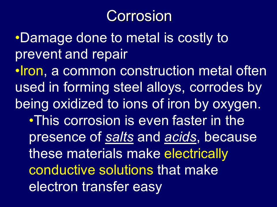 Corrosion Damage done to metal is costly to prevent and repair