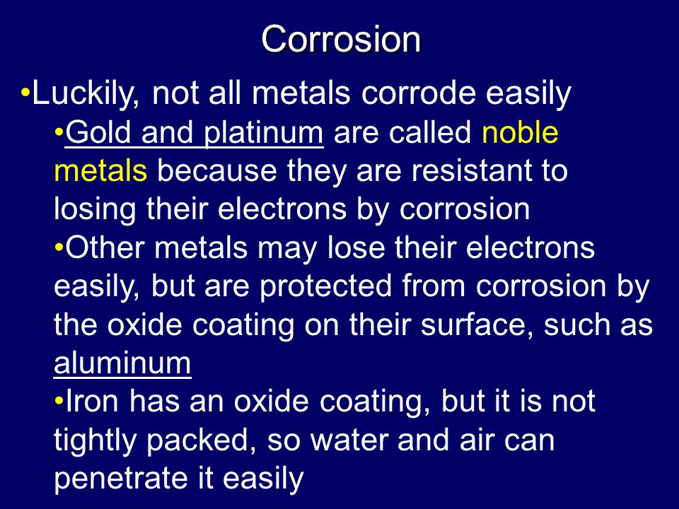 Corrosion Luckily, not all metals corrode easily