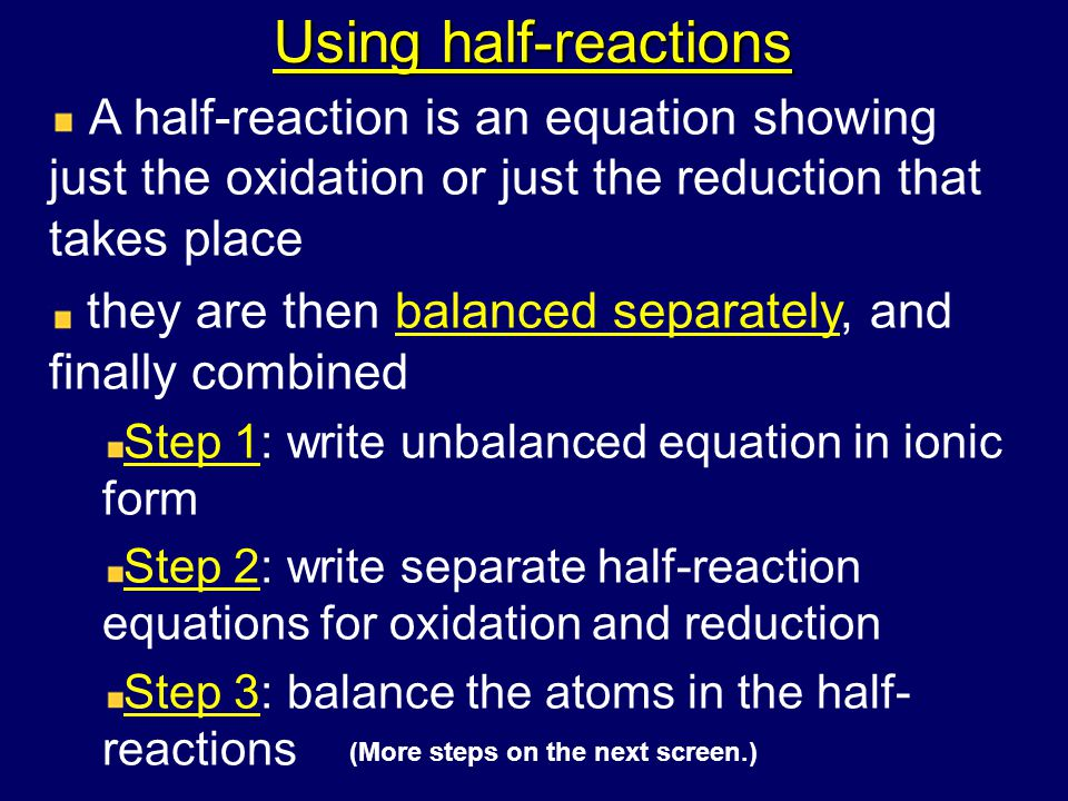 Using half-reactions A half-reaction is an equation showing just the oxidation or just the reduction that takes place.