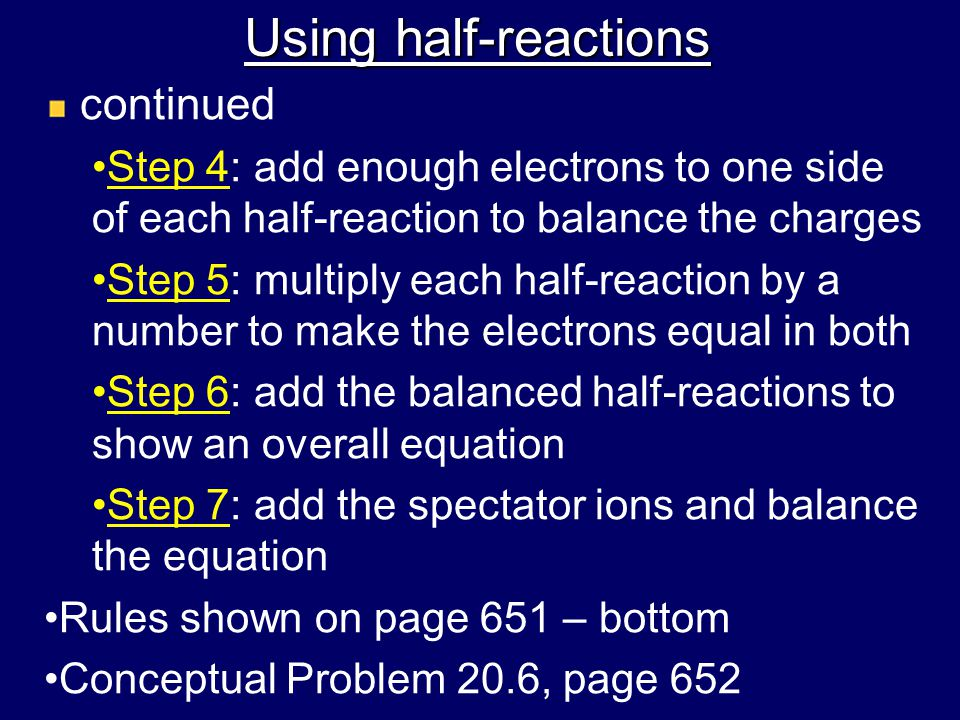 Using half-reactions continued. Step 4: add enough electrons to one side of each half-reaction to balance the charges.