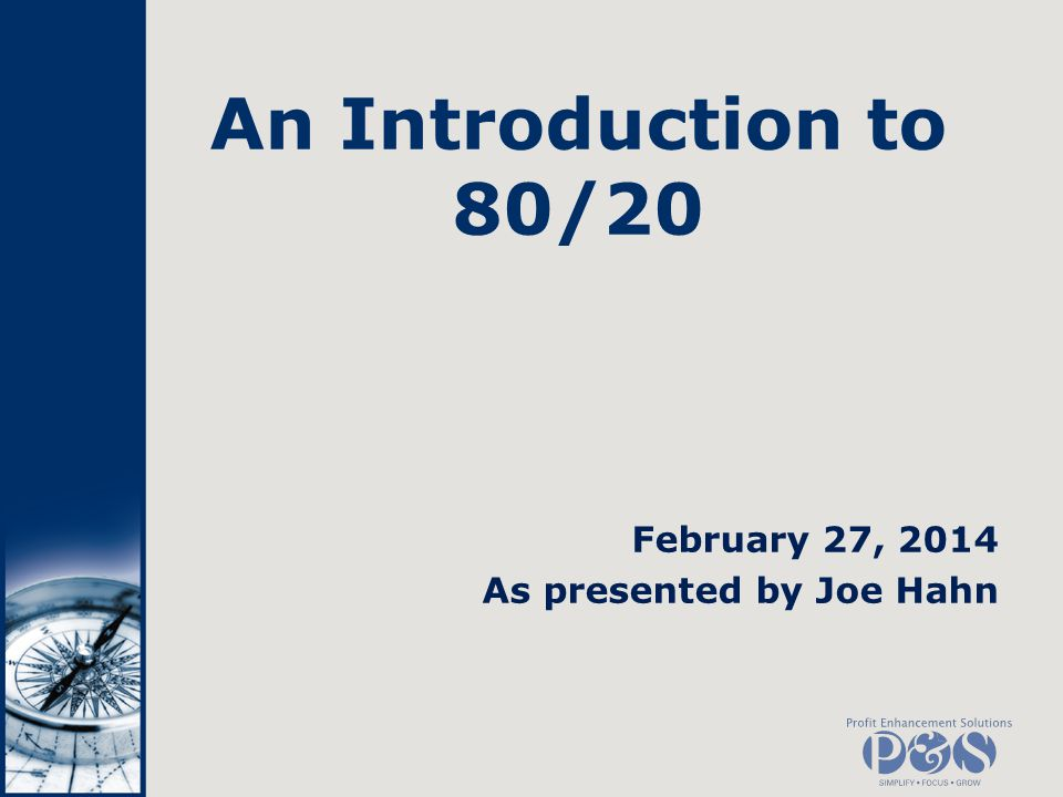 An Introduction to 80/20 February 27, 2014 As presented by Joe Hahn