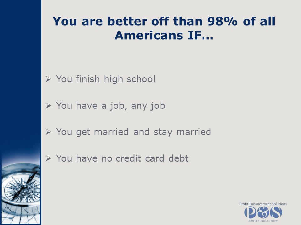 You are better off than 98% of all Americans IF…