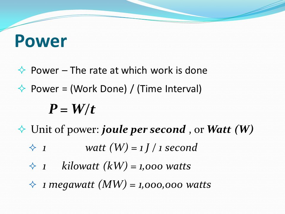 Power P = W/t Power – The rate at which work is done