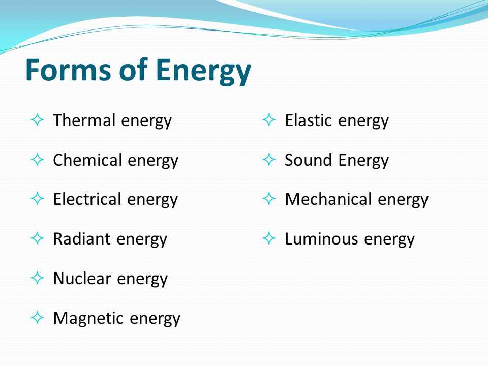 Forms of Energy Thermal energy Chemical energy Electrical energy