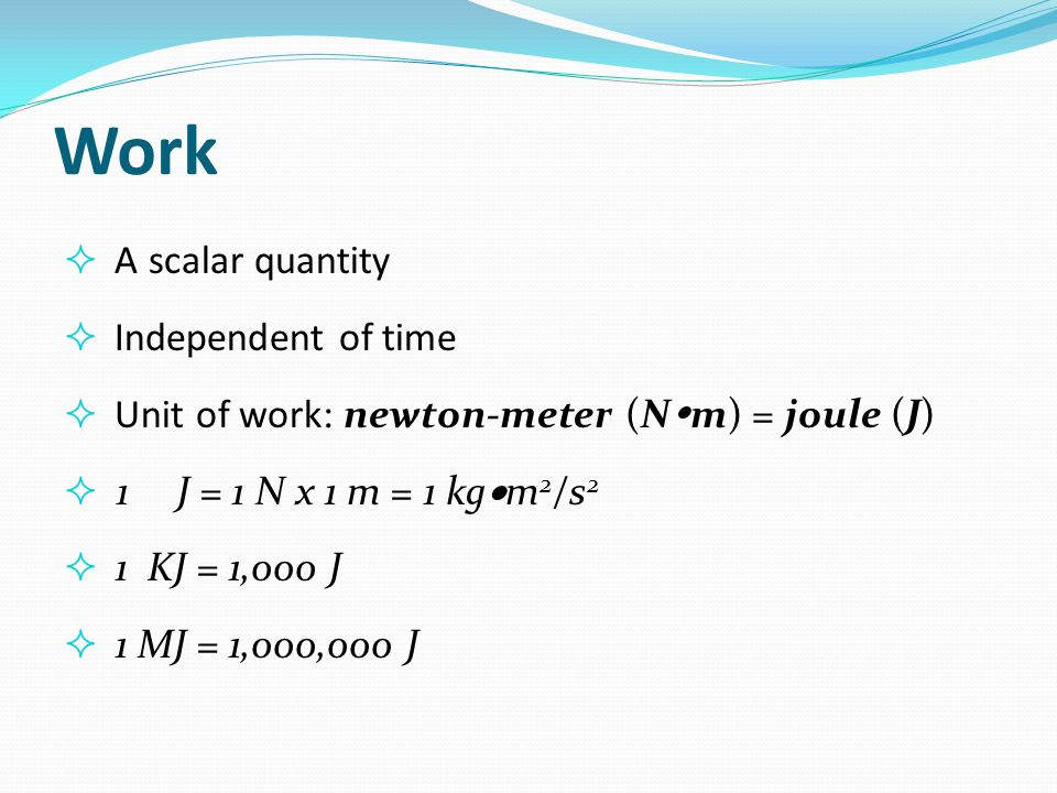 Work A scalar quantity Independent of time