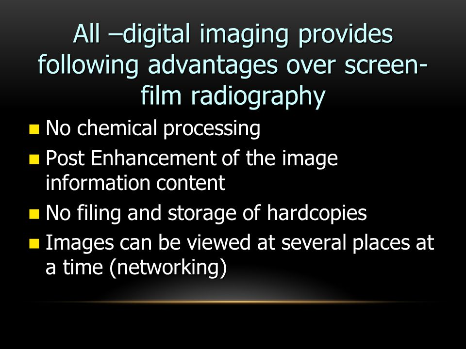 All –digital imaging provides following advantages over screen-film radiography