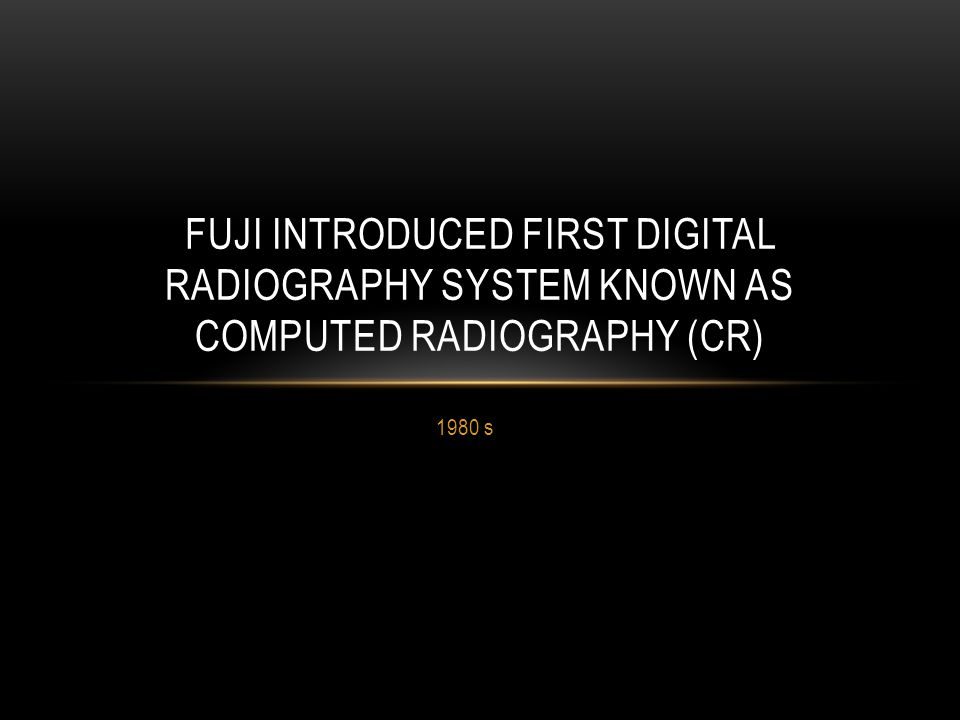 Fuji introduced first digital radiography system known as Computed radiography (CR)