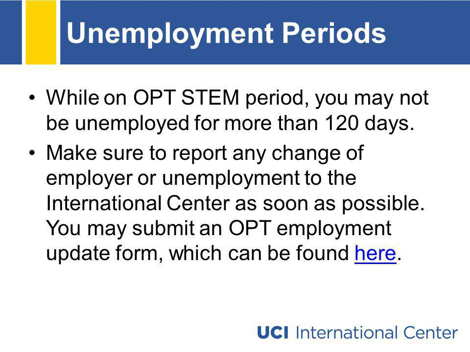 Unemployment Periods While on OPT STEM period, you may not be unemployed for more than 120 days.