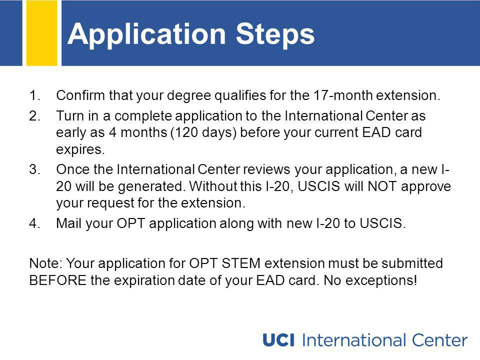 Application Steps Confirm that your degree qualifies for the 17-month extension.