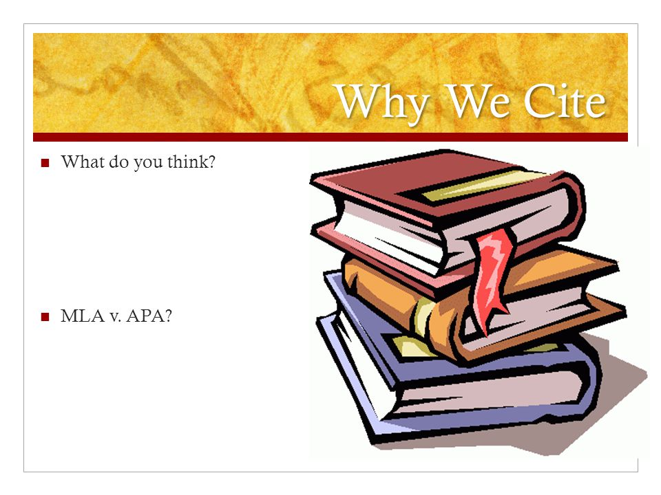 Why We Cite What do you think MLA v. APA