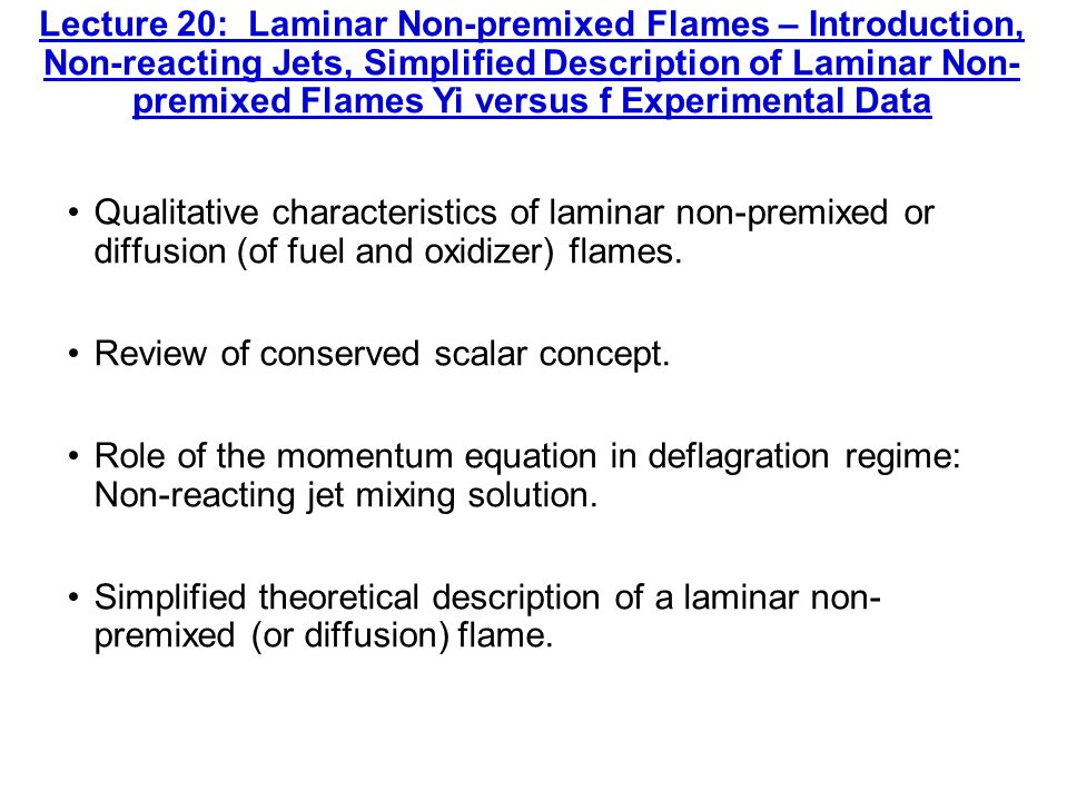 Lecture 20: Laminar Non-premixed Flames – Introduction, Non-reacting Jets, Simplified Description of Laminar Non- premixed Flames Yi versus f Experimental Data