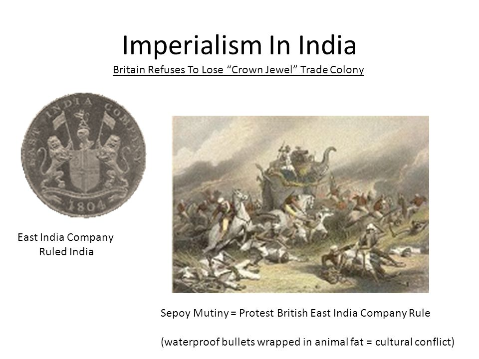 Imperialism In India Britain Refuses To Lose Crown Jewel Trade Colony. East India Company. Ruled India.
