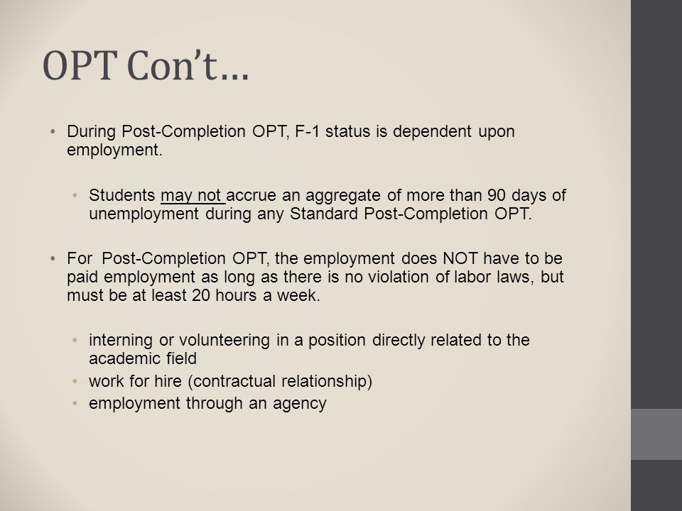 OPT Con't… During Post-Completion OPT, F-1 status is dependent upon employment.