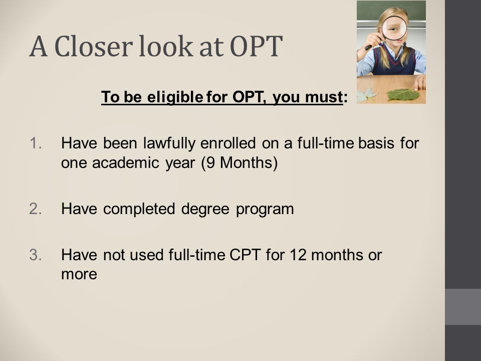 To be eligible for OPT, you must: