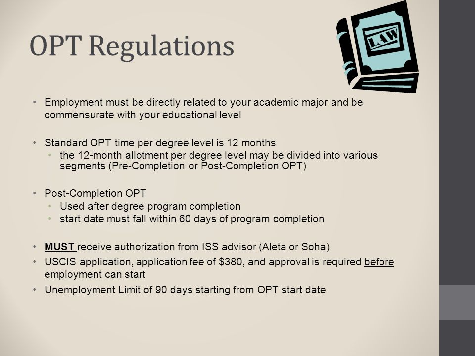 OPT Regulations Employment must be directly related to your academic major and be commensurate with your educational level.