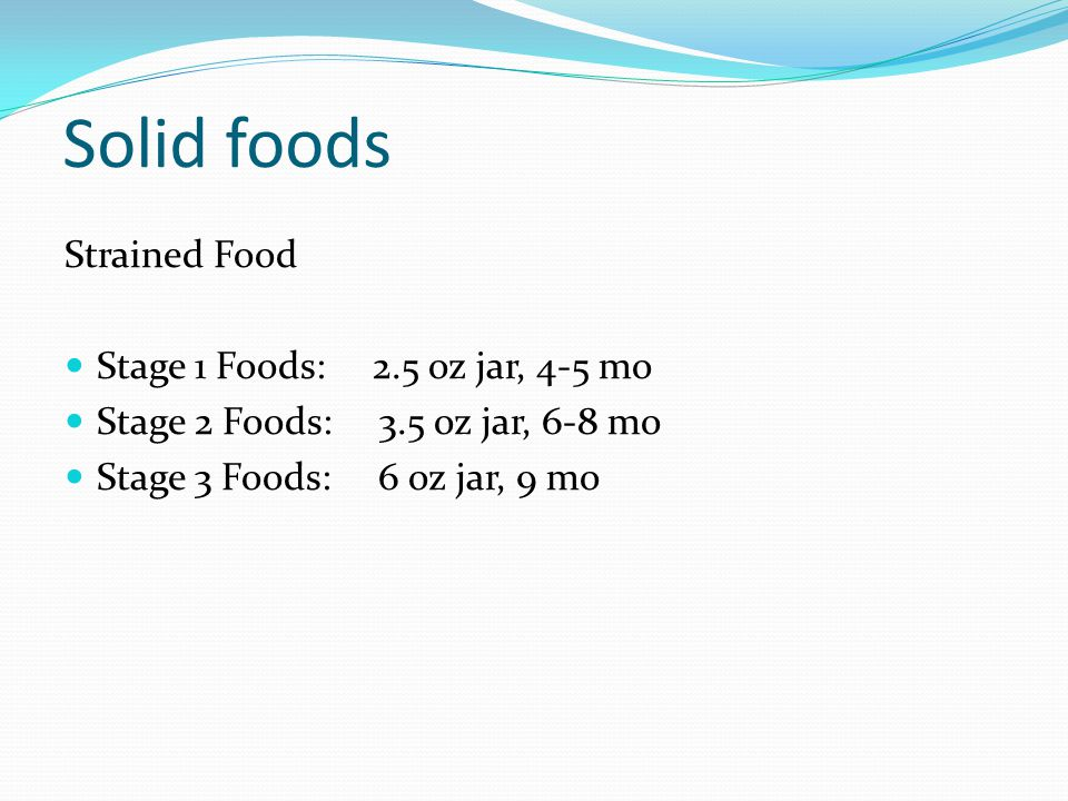 Solid foods Strained Food Stage 1 Foods: 2.5 oz jar, 4-5 mo