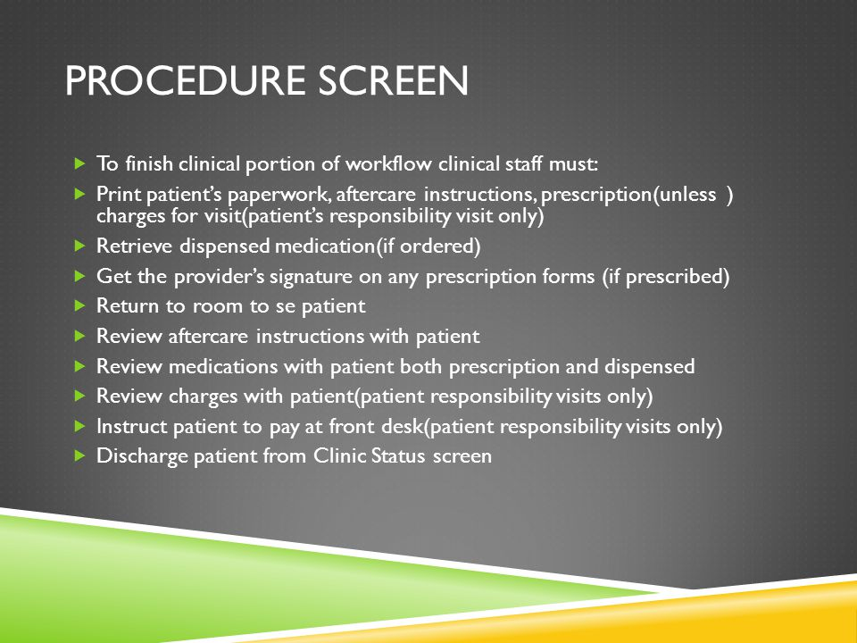 Procedure screen To finish clinical portion of workflow clinical staff must: