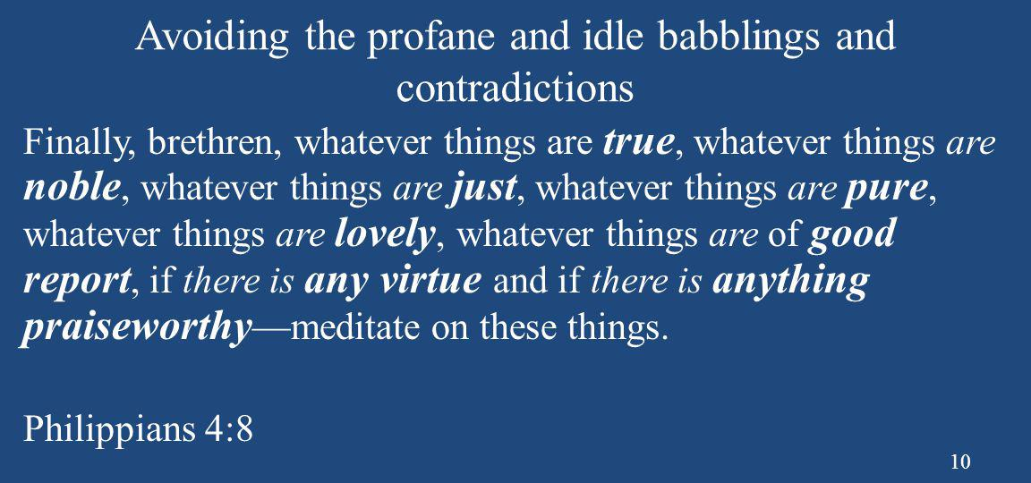 Avoiding the profane and idle babblings and contradictions
