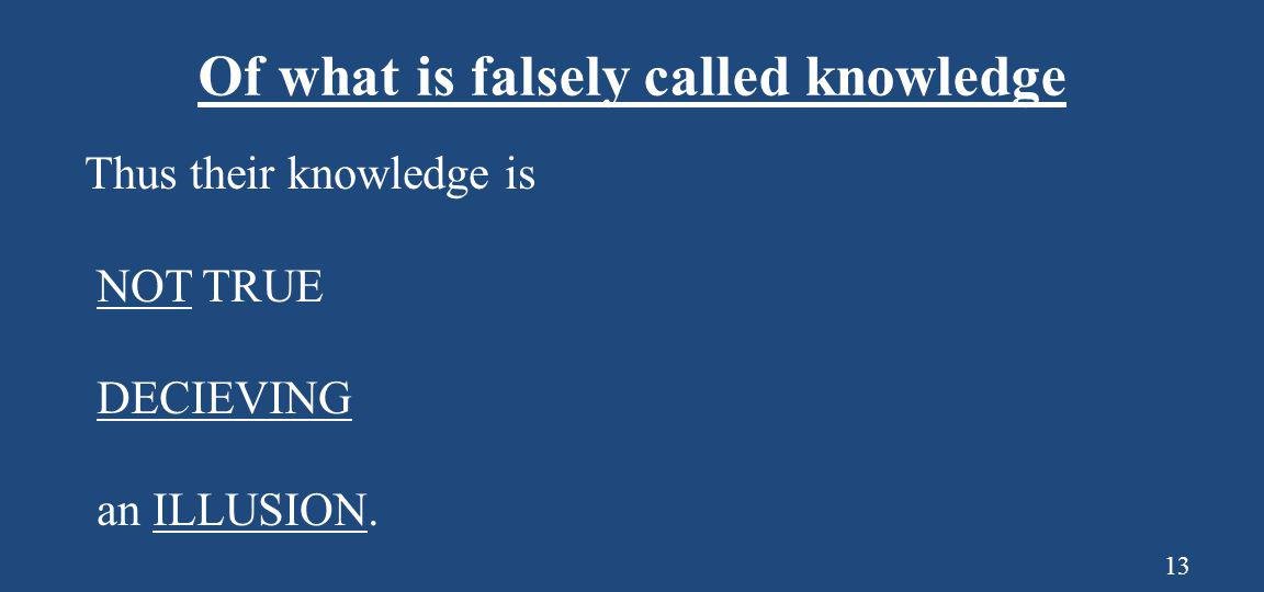 Of what is falsely called knowledge