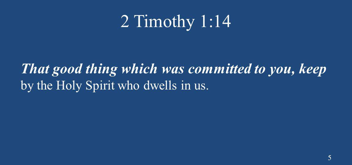 2 Timothy 1:14 That good thing which was committed to you, keep by the Holy Spirit who dwells in us.