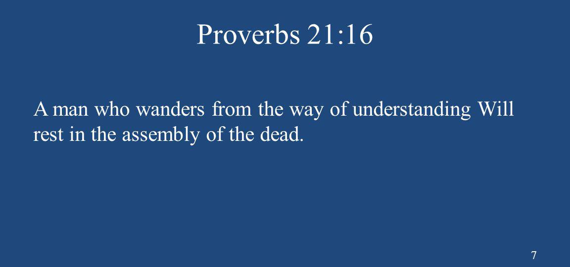 Proverbs 21:16 A man who wanders from the way of understanding Will rest in the assembly of the dead.