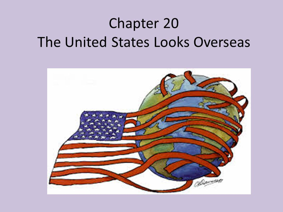 Chapter 20 The United States Looks Overseas