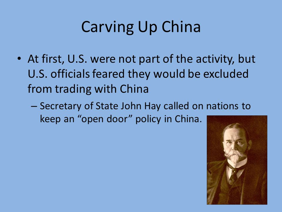 Carving Up China At first, U.S. were not part of the activity, but U.S. officials feared they would be excluded from trading with China.