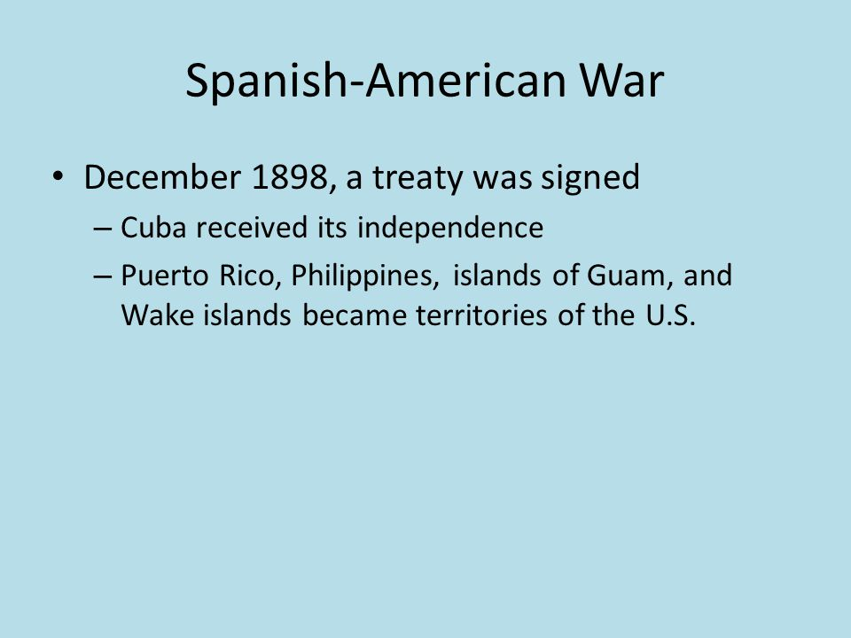 Spanish-American War December 1898, a treaty was signed