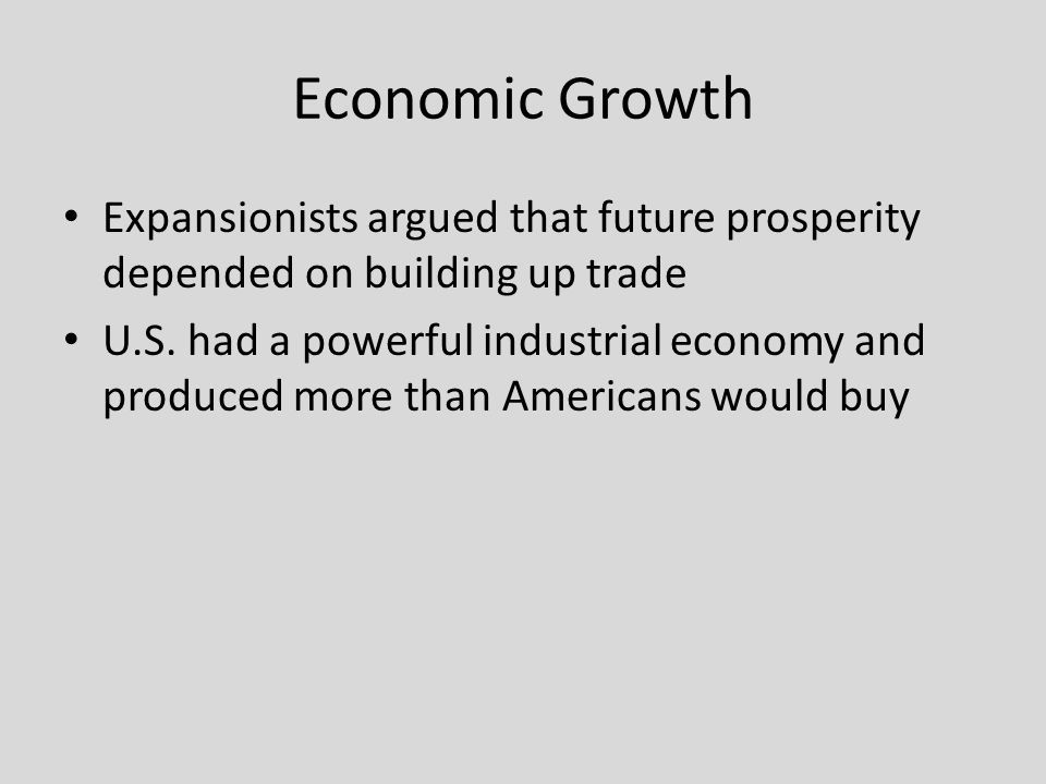 Economic Growth Expansionists argued that future prosperity depended on building up trade.