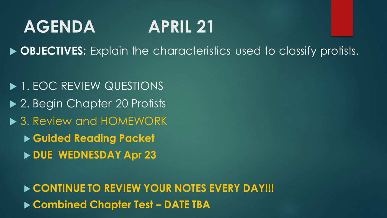 AGENDA APRIL 21 OBJECTIVES: Explain the characteristics used to classify protists. 1. EOC REVIEW QUESTIONS.