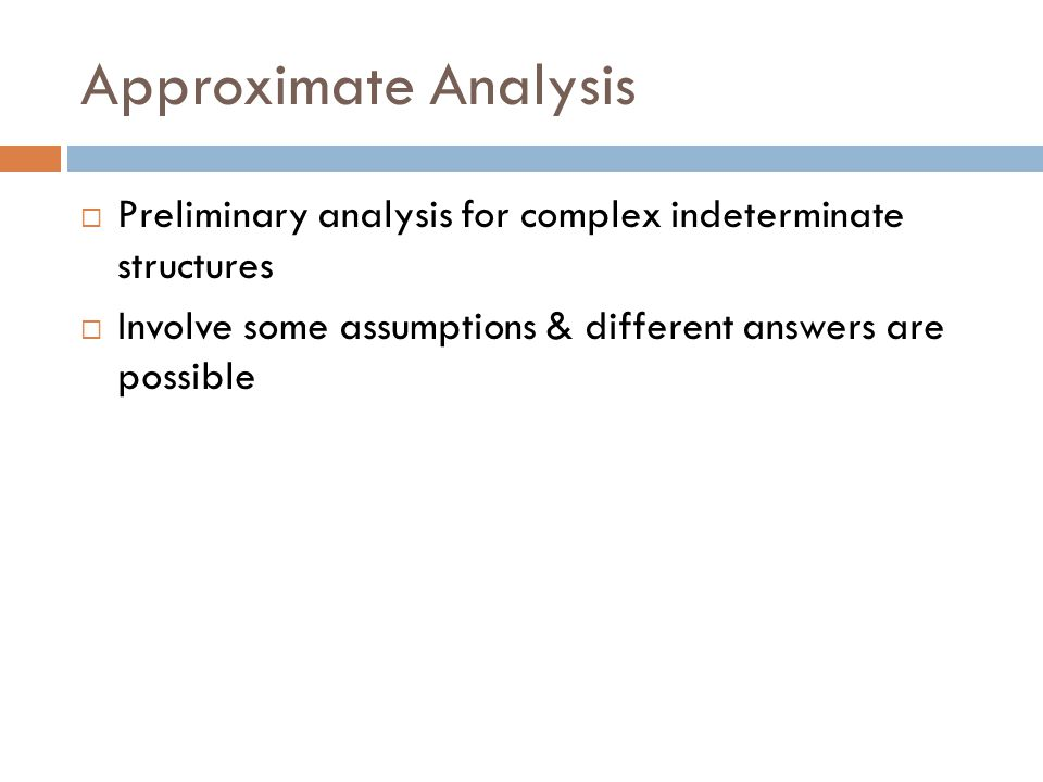 Approximate Analysis Preliminary analysis for complex indeterminate structures.