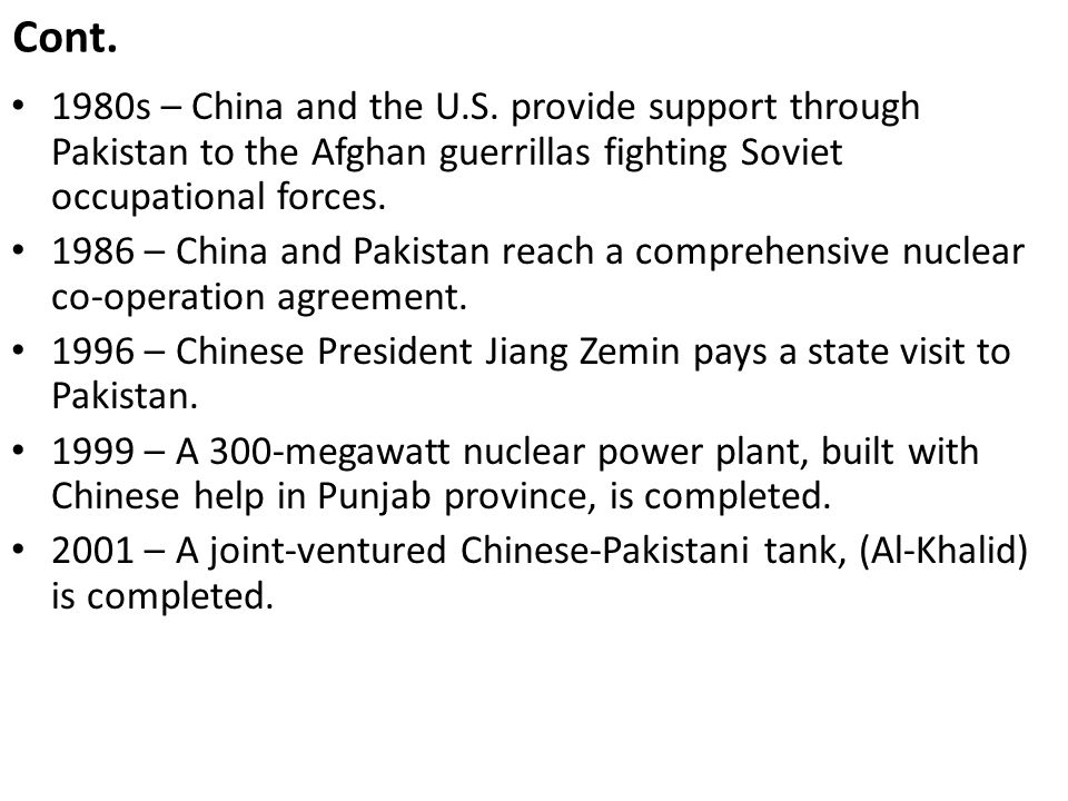 Cont. 1980s – China and the U.S. provide support through Pakistan to the Afghan guerrillas fighting Soviet occupational forces.