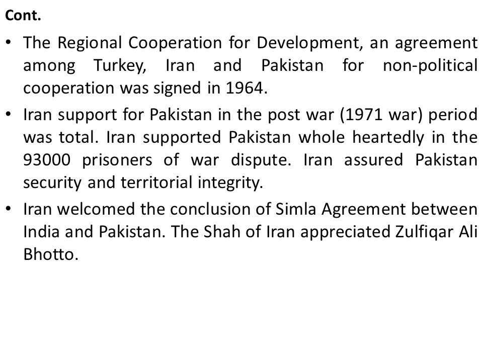 Cont. The Regional Cooperation for Development, an agreement among Turkey, Iran and Pakistan for non-political cooperation was signed in 1964.