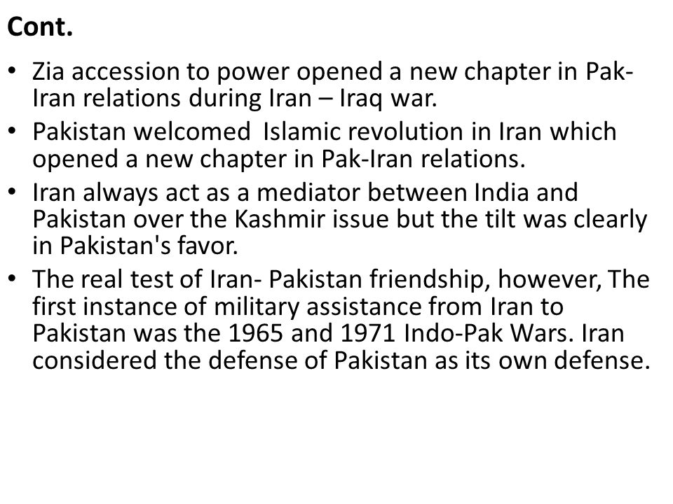 Cont. Zia accession to power opened a new chapter in Pak-Iran relations during Iran – Iraq war.