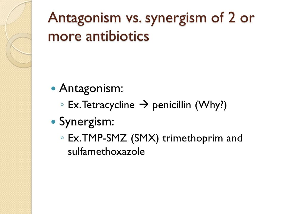 Antagonism vs. synergism of 2 or more antibiotics