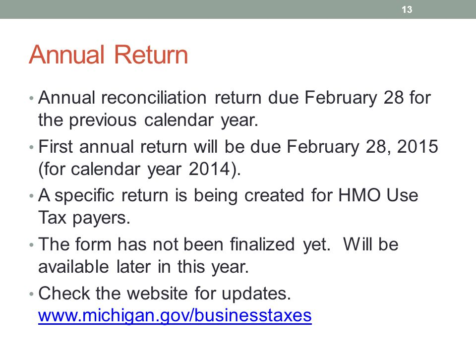 Annual Return Annual reconciliation return due February 28 for the previous calendar year.