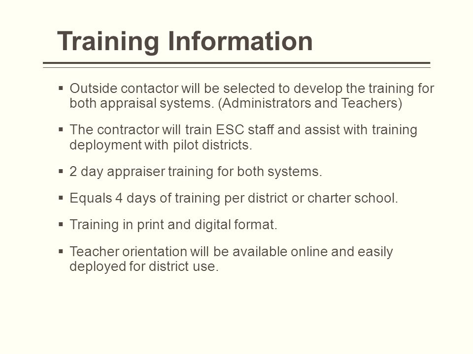 Training Information Outside contactor will be selected to develop the training for both appraisal systems. (Administrators and Teachers)