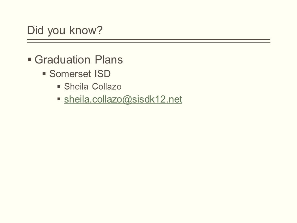 Did you know Graduation Plans Somerset ISD sheila.collazo@sisdk12.net