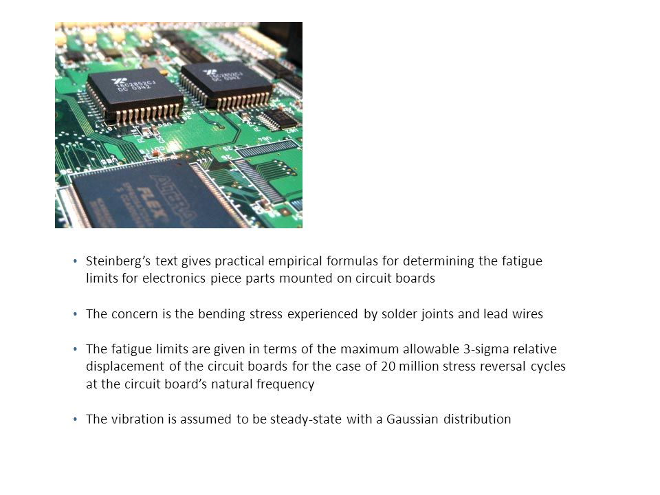 Steinberg's text gives practical empirical formulas for determining the fatigue limits for electronics piece parts mounted on circuit boards